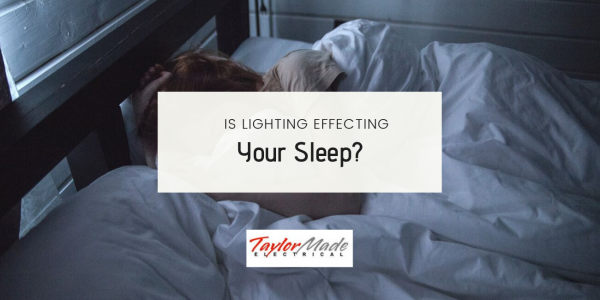 Is Lighting Effecting your sleep